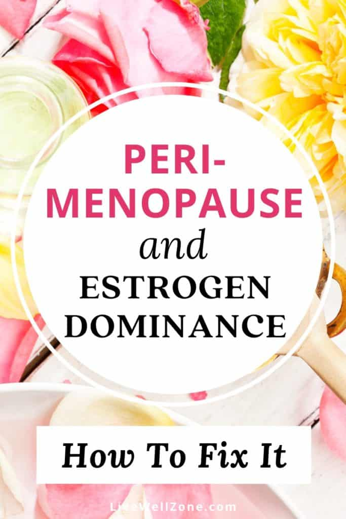 perimenopause during estrogen dominance how to fix it